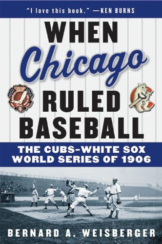 When Chicago Ruled Baseball: The Cubs-White Sox World Series of 1906 (English Edition)