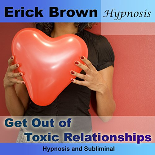 Get Out of Toxic Relationships (Hypnosis & Subliminal) audiobook cover art