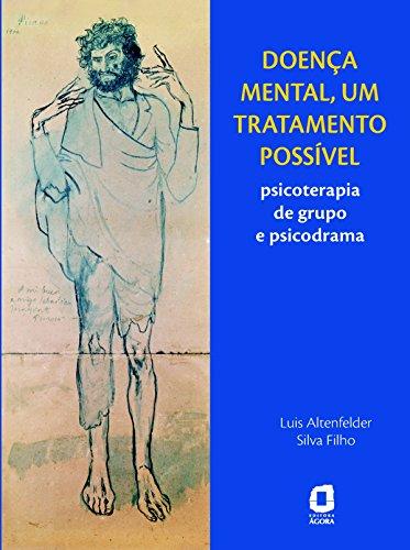 Doença mental, um tratamento possível: Psicoterapia de grupo e psicodrama