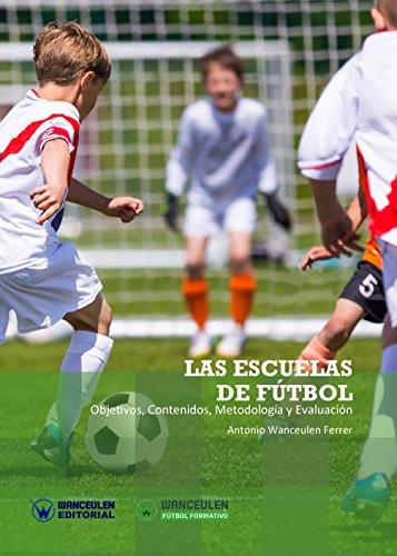Las Escuelas de Fútbol: Objetivos, contenidos, metodología y evaluación