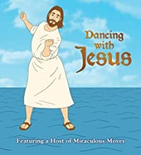 By Sam Stall - Dancing with Jesus: Featuring a Host of Miraculous Moves (Brdbk) (9.9.2012)