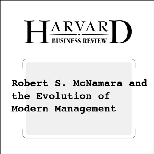 Robert S. McNamara and the Evolution of Modern Management (Harvard Business Review) cover art