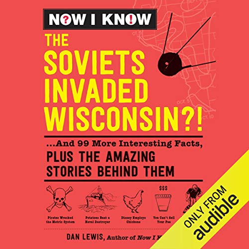 Now I Know: The Soviets Invaded Wisconsin?! cover art