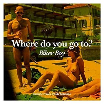 Where Do You Go To?