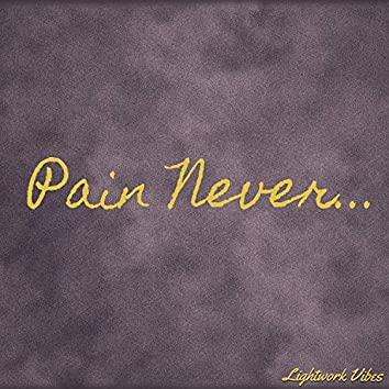Pain Never...