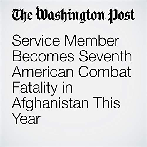 Service Member Becomes Seventh American Combat Fatality in Afghanistan This Year audiobook cover art