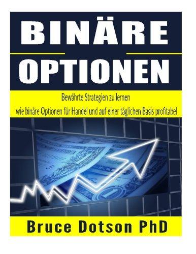 BINÄRE Optionen: Bewährte Strategien zu lernen wie binäre Optionen für Handel und auf einer täglichen Basis profitabel