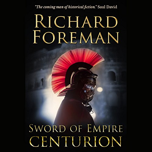 Sword of Empire: Centurion                   By:                                                                                                                                 Richard Foreman                               Narrated by:                                                                                                                                 Sam Devereaux                      Length: 4 hrs and 39 mins     4 ratings     Overall 3.8