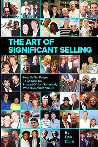 Download The Art Of Significant Selling: How To Get People To Choose You Instead Of Just Somebody Who Does What You Do (The Art of Significance) 1642280585