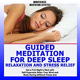 Guided Meditation for Deep Sleep, Relaxation and Stress Relief      Get a Full Night's Rest with Self-Hypnosis Relax Your Mind and Body During Difficult Times and Sleep Smarter              By:                                                                                                                                 Mindfulness Meditation Lifestyle                               Narrated by:                                                                                                                                 Caitlin Cavannaugh                      Length: 2 hrs and 27 mins     40 ratings     Overall 5.0