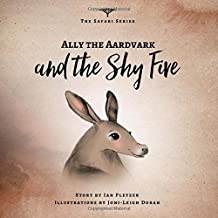 Ally the Aardvark and the Shy Five (The Safari Series)