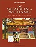 DE SHAOLIN A WUDANG. Les arts martiaux chinois