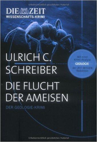 Die Flucht der Ameisen: Der Geologie-Krimi von Ulrich C. Schreiber ( 8. Oktober 2009 )