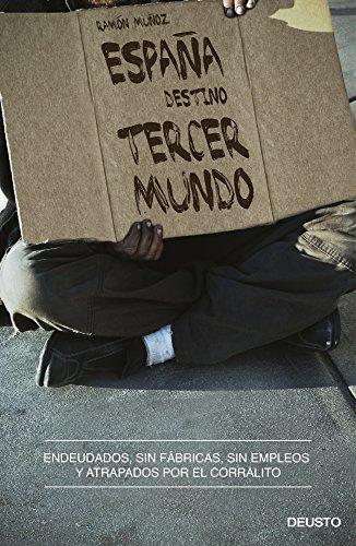España, destino tercer mundo: Endeudados, sin fábricas, sin ...