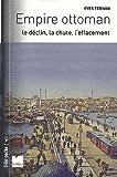 Empire ottoman - Le déclin, la chute, l'effacement