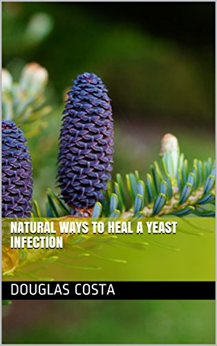 Natural Ways To Heal A Yeast Infection (English Edition)