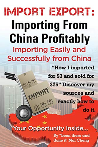 Compare Textbook Prices for Import Export: Importing From China Easily and Successfully  ISBN 9781910085066 by Cheng, Mai