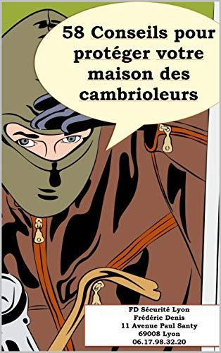 58 Conseils pour protéger votre maison des cambrioleurs: Le guide anti-cambriolage que vous devez posséder ! (French Edition)
