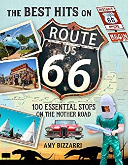 The Best Hits on Route 66: 100 Essential Stops on the Mother Road by [Amy Bizzarri]