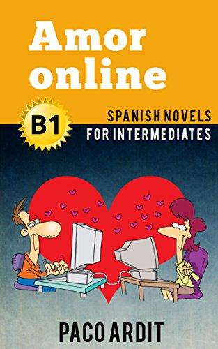 Spanish Novels: Amor online (Short Stories for Intermediates B1)