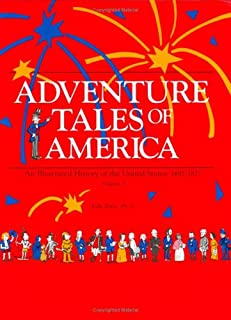 Adventure Tales of America : An Illustrated History of the United States, 1492-1877