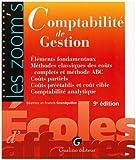 Comptabilité de gestion - Eléments fondamentaux, Méthodes classiques des coûts complets et méthodes ABC, Coûts partiels, Coûts préétablis et coût cible, Comptabilité analytique