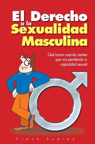Derecho a la Sexualidad Masculina: Que Hacer Cuando Sientes Que Vas Perdiendo Tu Capacidad Sexual
