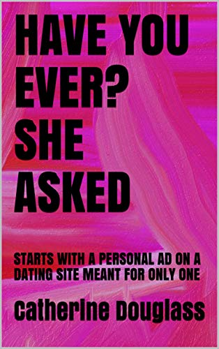 HAVE YOU EVER? SHE ASKED: STARTS WITH A PERSONAL AD ON A DATING SITE MEANT FOR ONLY ONE