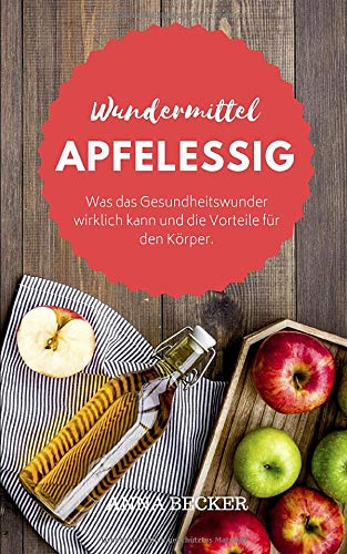 Wundermittel Apfelessig: Was das Gesundheitswunder wirklich kann und die Vorteile für den Körper. Plus: Apfelessig-Diät