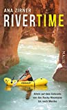 Rivertime: Allein auf dem Colorado von den Rocky Mountains bis nach Mexiko (German Edition)