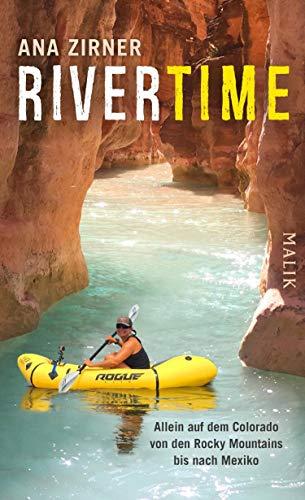 Rivertime: Allein auf dem Colorado von den Rocky Mountains bis nach Mexiko