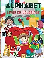 Alphabet Livre de Coloriage pour les Enfants: Alphabet à Colorier pour les Enfants - Pour les tout-petits, les enfants d'âge préscolaire, les garçons et les filles âgés de 2 à 4 ans