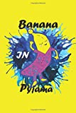banana in pyjama: funny notebook for adult, kids, boys or girls, design for all ages, 6x9 inches 120 pages,matte finish cover
