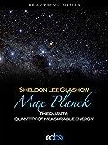 Max Planck - Sheldon Lee Glashow