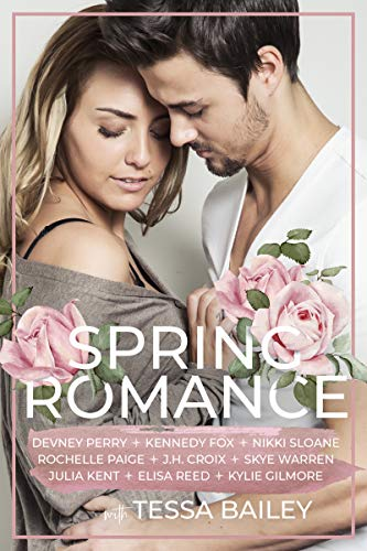 Spring Romance: NINE Happily Ever Afters by [Tessa Bailey, Devney Perry, Julia Kent, Kennedy Fox, Nikki Sloane, Kylie Gilmore, J.H. Croix, Elisa Reed, Rochelle Paige, Skye Warren]