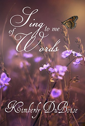 Book: Sing to me of words by Kimberly DuBoise