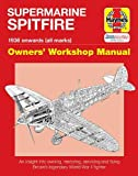 Supermarine Spitfire: 1936 Onwards (All Marks): An Insight into Owning, Restoring, Servicing and...