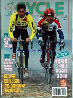 CYCLE (LE) [No 199] du 01/04/1993 - VTT - SPECIAL TOUT SUSPENDU - SPORT - FIGNON AU MEXIQUE - LA ROCK-SHOX DE DUCLOS - GREG LEMOND CARBONE ET MERLIN EXTRE-LITE - ALAIN BONDUE.