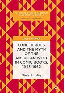 Lone Heroes and the Myth of the American West in Comic Books, 1945-1962 (Palgrave Studies in Comics and Graphic Novels) (English Edition)