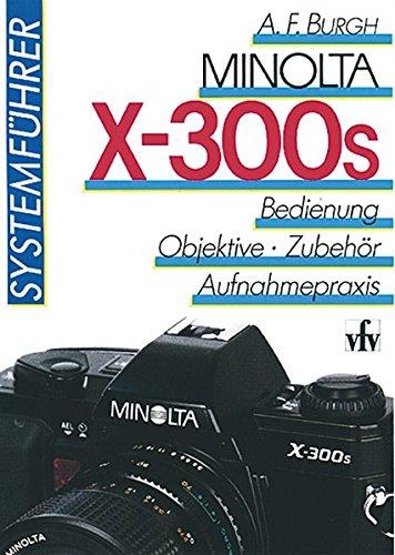 Minolta X-300s Systemführer. Bedienung, Objektive, Zubehör, Aufnahmepraxis.