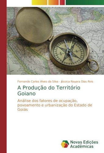 A Produção do Território Goiano: Análise dos fatores de ocupação, povoamento e urbanização do Estado de Goiás