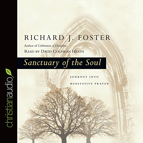 Sanctuary of the Soul     Journey into Meditative Prayer              By:                                                                                                                                 Richard J. Foster                               Narrated by:                                                                                                                                 David Cochran Heath                      Length: 3 hrs and 27 mins     Not rated yet     Overall 0.0