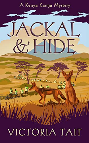 Jackal & Hide: A Compassionate Cozy Murder Mystery (A Kenya Kanga Mystery Book 4) by [Victoria Tait]