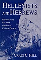 Hellenists and Hebrews: Reappraising Division Within the Earliest Church