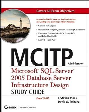 MCITP Administrator: Microsoft?SQL Server?2005 Database Server Infrastructure Design Study Guide (Exam 70-443)