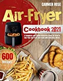 Air-Fryer Cookbook 2021: A Complete and Comprehensive Guide on How to Use Your Air Fryer and Cook 600 Delicious Meals (English Edition)