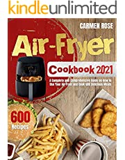 Air-Fryer Cookbook 2021: A Complete and Comprehensive Guide on How to Use Your Air Fryer and Cook 600 Delicious Meals