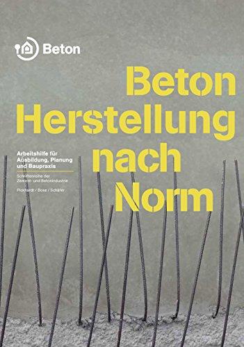 Beton - Herstellung nach Norm: Arbeitshilfe für die Ausbildung, Planung und Baupraxis (Schriftenreihe der Zement- und Betonindustrie)