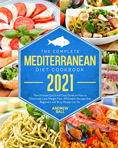 The Complete Mediterranean Diet Cookbook 2021: The Ultimate Quick and Easy Guide on How to...