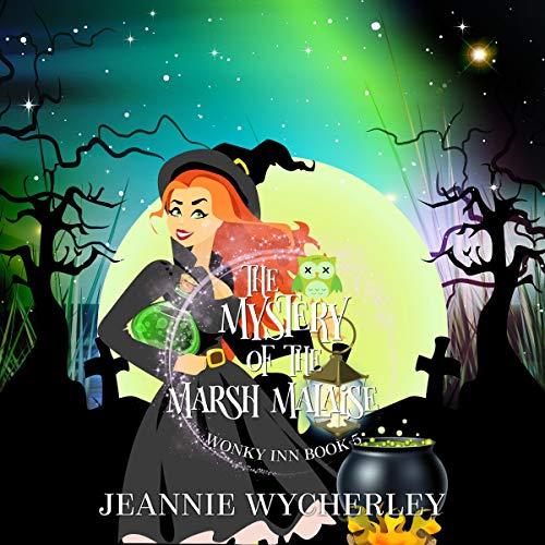 The Mystery of the Marsh Malaise: Wonky Inn, Book 5